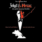 The Complete Work JEKYLL & HYDE the gothic musical thriller
